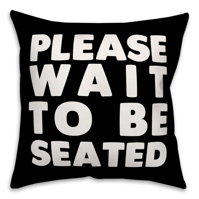 Jaxn Please Wait To Be Seated Throw Pillow Wayfairca