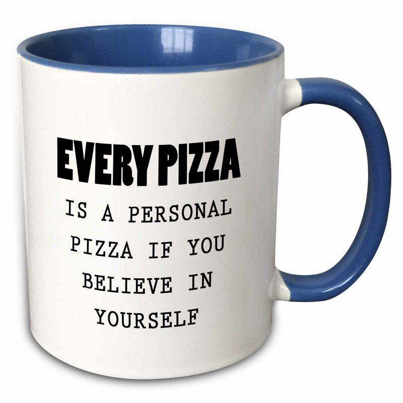Ebern Designs Floresville Every Pizza Is A Personal Pizza If You Believe In Yourself Coffee Mug Wayfair
