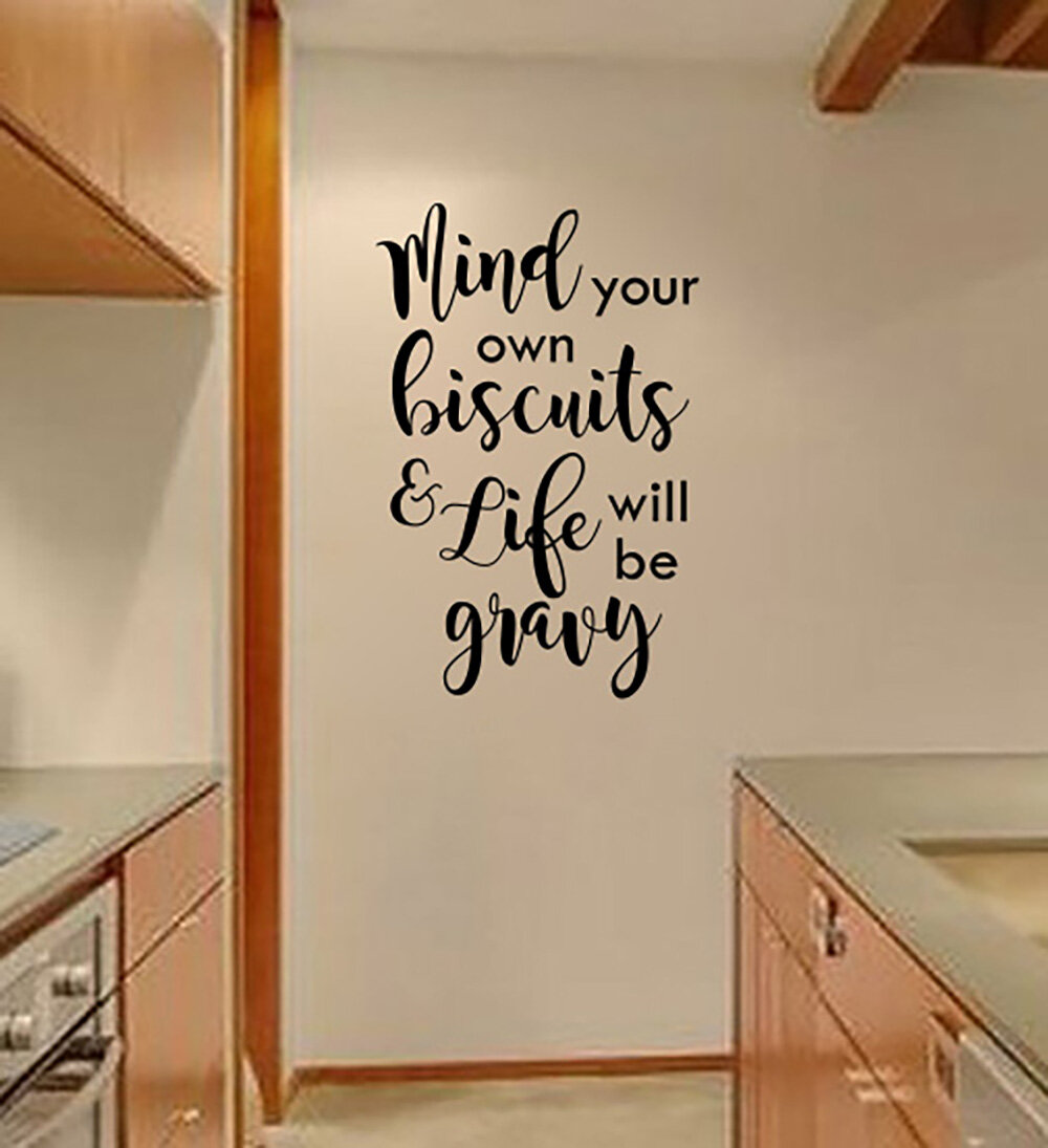 Ebern Designs Mind Your Own Biscuits And Life Will Be Gravy Vinyl Words Wall Decal Wayfair