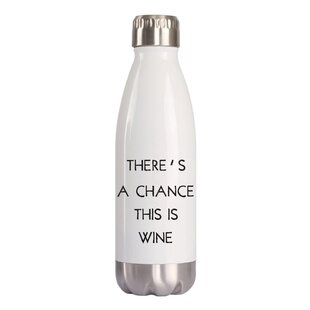 Kattie There's a Chance This Is Wine 16 oz. Stainless Steel Water Bottles