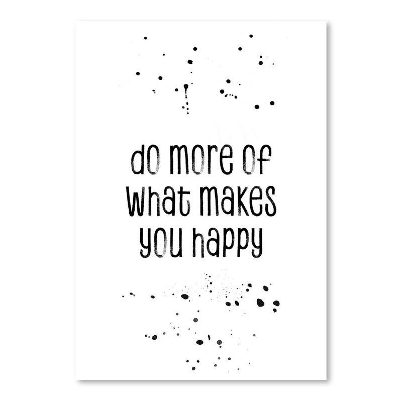 East Urban Home Do More Of What Makes You Happy Textual Art Wayfair