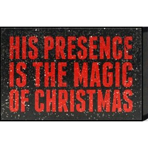 Just Sayin 'His Presence is the Magic of Christmas' by Tonya Textual Art