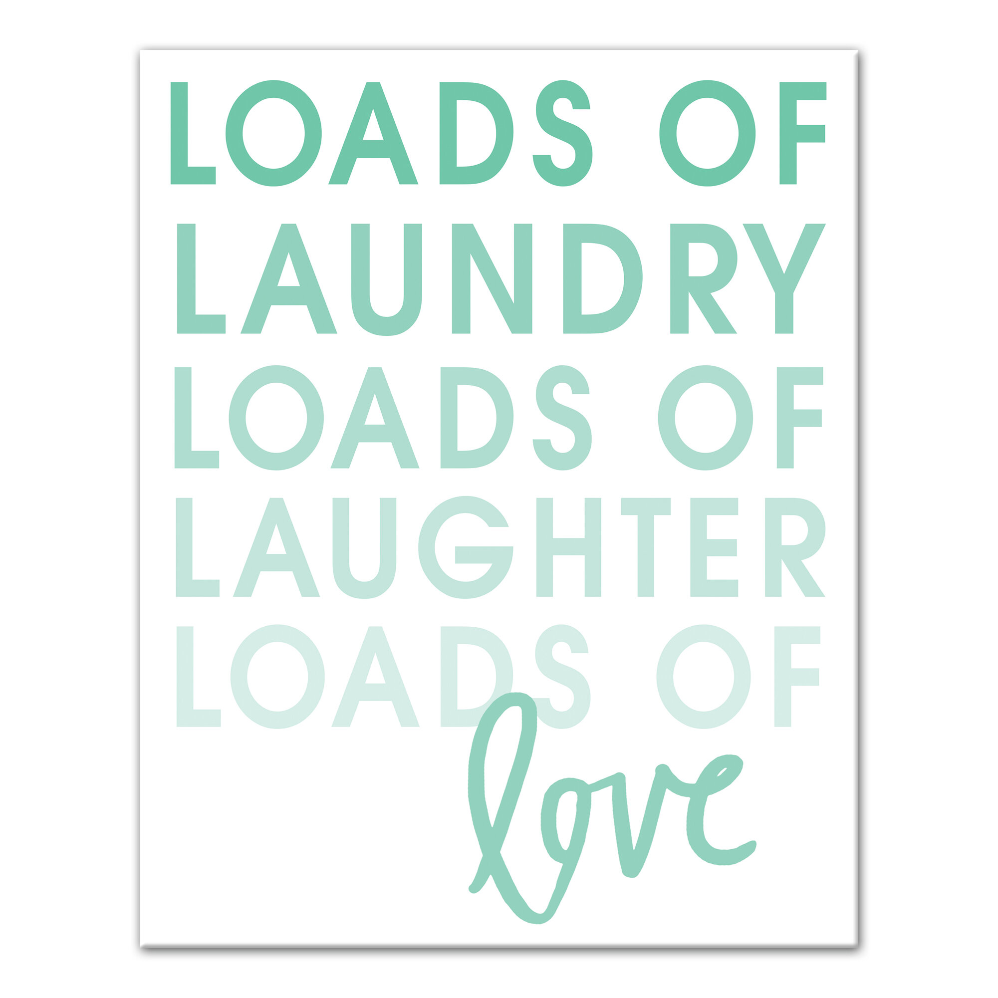 Wrought Studio Loads Of Laundry Laughter And Love Teal Textual Art Print On Canvas Wayfair