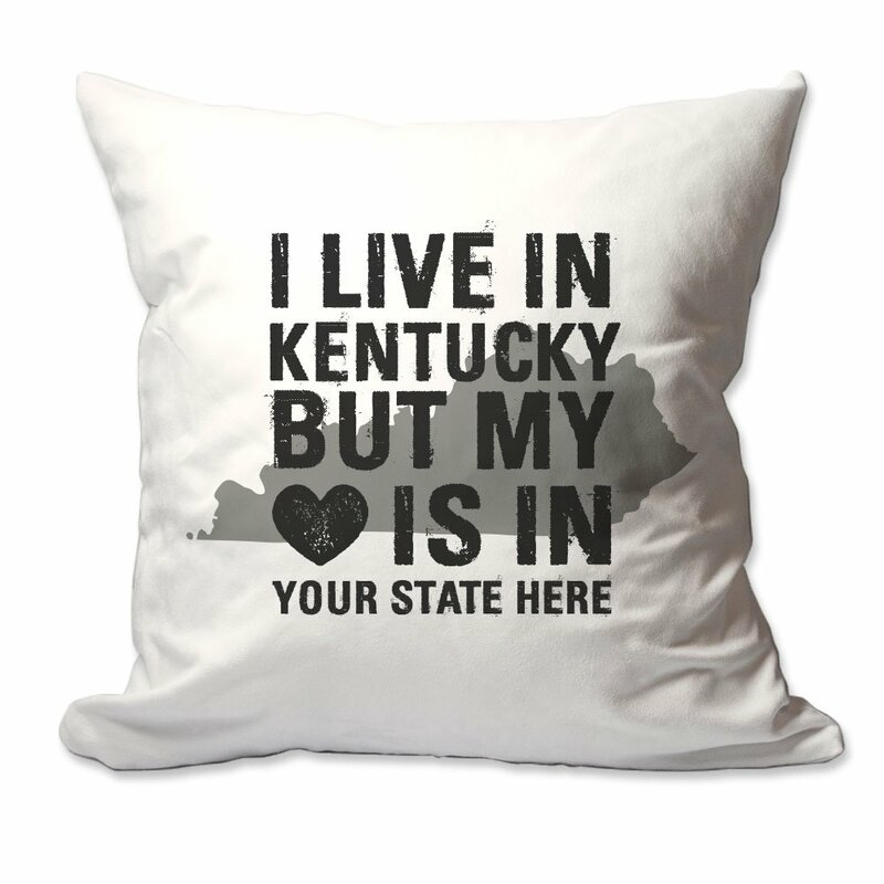 East Urban Home Customized I Live In Kentucky But My Heart Is In Enter Your State Throw Pillow Wayfair
