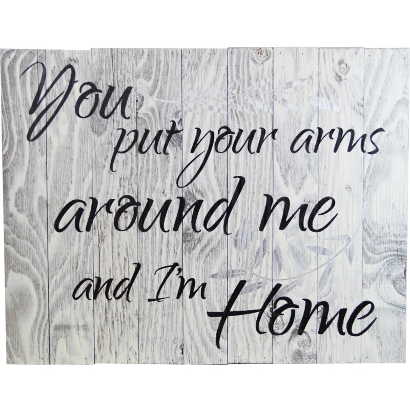 Winston Porter You Put Your Arms Around Me And I M Home Textual Art On Wood Wayfair