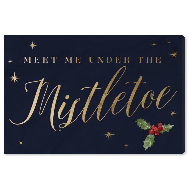 The Holiday Aisle Meet Me Under The Mistletoe Textual Art On Canvas Wayfair