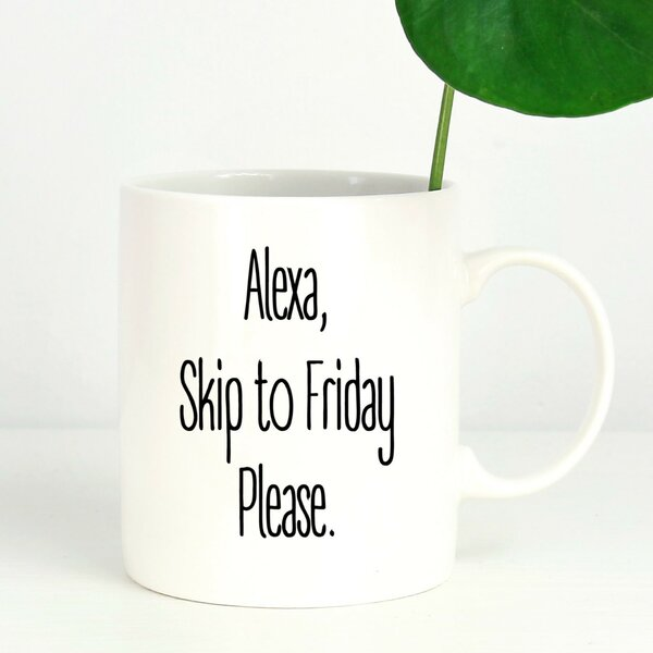 Ebern Designs Sartori Alexa Skip To Friday Please Coffee Mug Wayfair