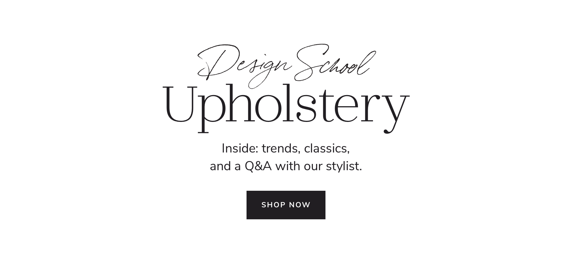 Design School: Upholstery. Inside trends, classics and a Q&A with our stylist.
