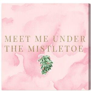 Meet Me Under The Mistletoe Textual Art on Wrapped Canvas