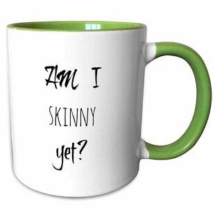 Am I Skinny Yet Coffee Mug