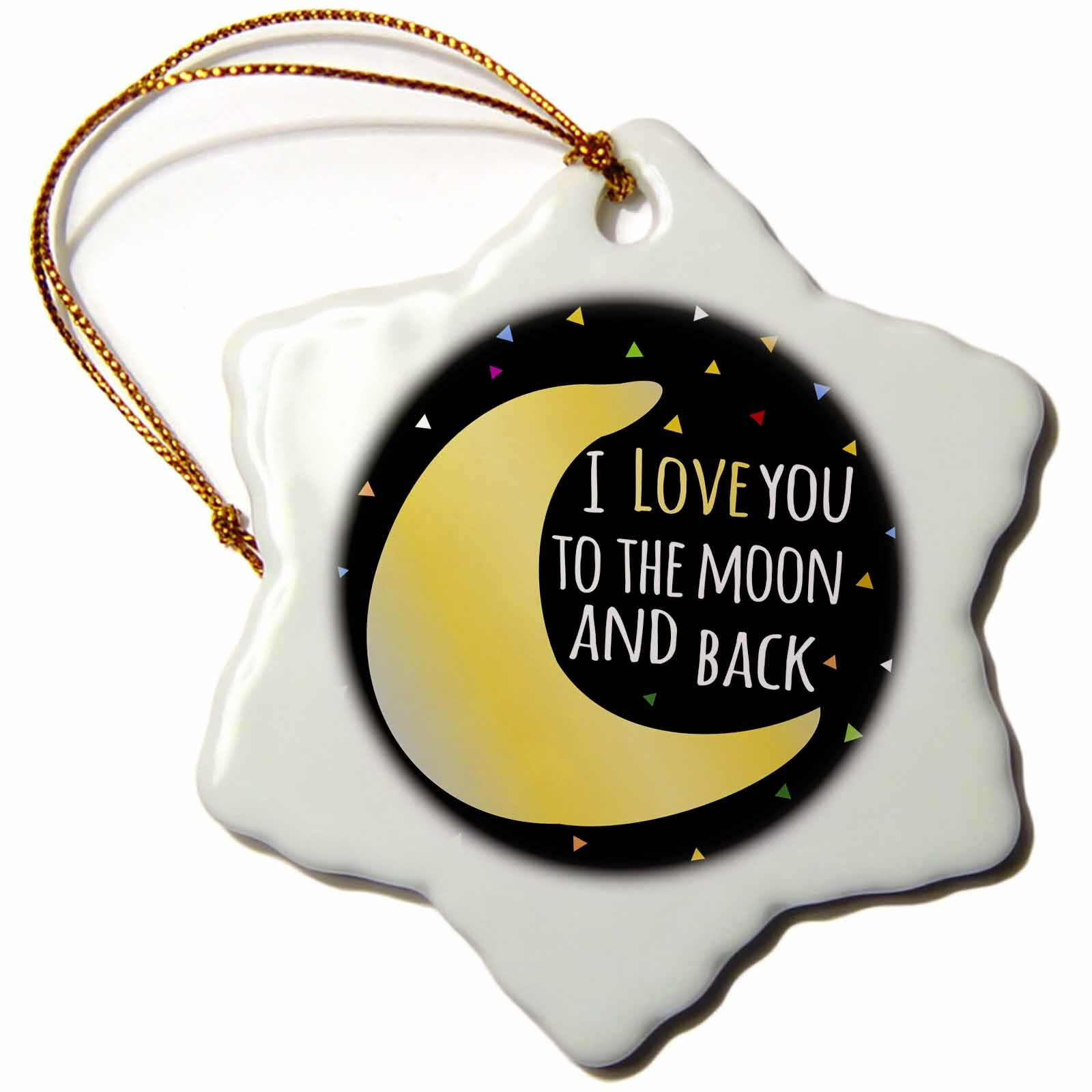 The Holiday Aisle I Love You To The Moon And Back Cute Saying With Triangle Stars Snowflake Holiday Shaped Ornament Wayfair