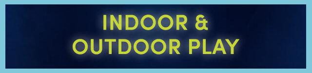 Indoor & Outdoor Play