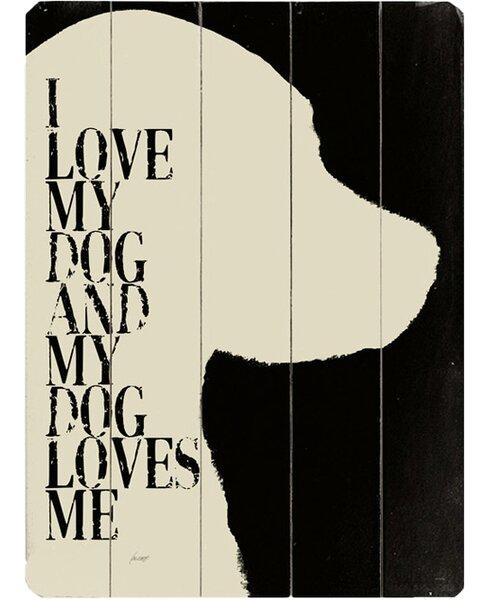 Artehouse Llc I Love My Dog Graphic Art Print Multi Piece Image On Wood Wayfair