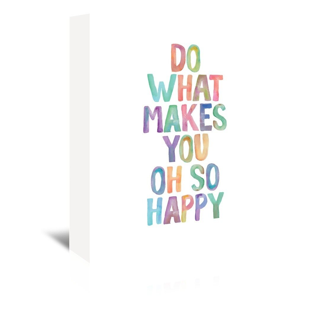 Trinx Do What Makes You Oh So Happy Textual Art On Wrapped Canvas Wayfair