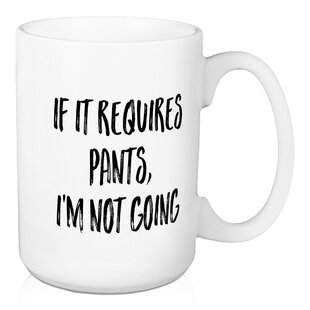 Dinsmore If it Requires Pants, I'm Not Going Coffee Mug