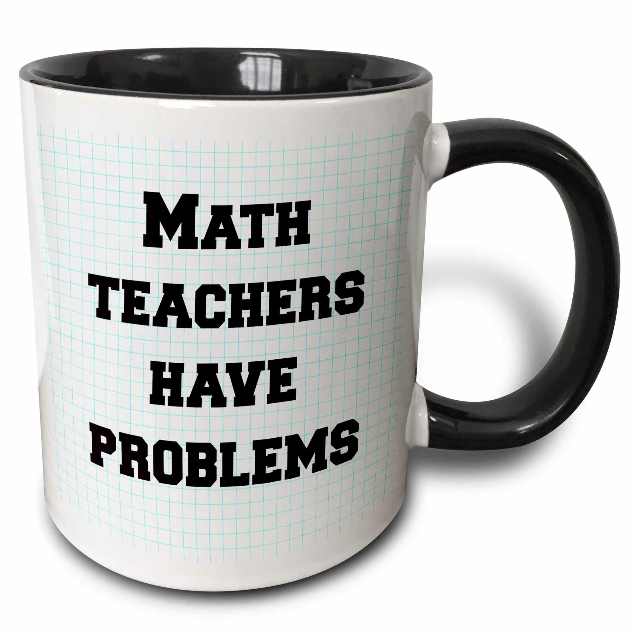 2c3afb7c635 East Urban Home Math Teachers Have Problems Coffee Mug | Wayfair