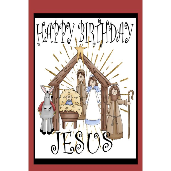 Flags Galore Decor And More Happy Birthday Jesus 2 Sided Polyester 18 X 12 In Garden Flag Wayfair