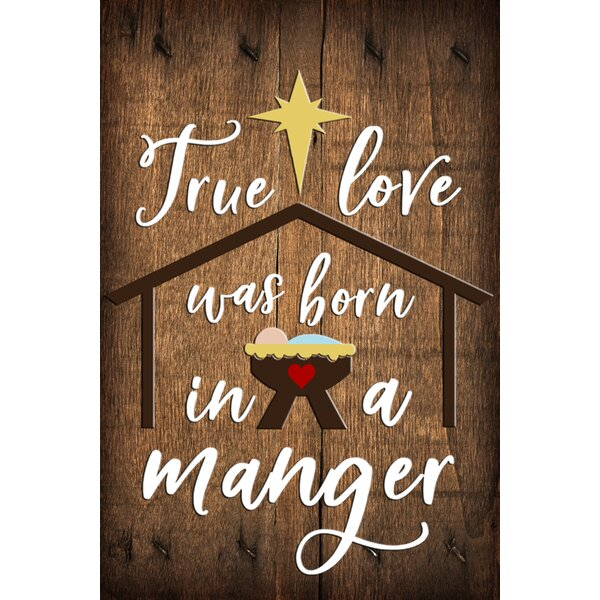 Flags Galore Decor And More True Love Was Born In A Manger 2 Sided Polyester 18 X 12 In Garden Flag Wayfair