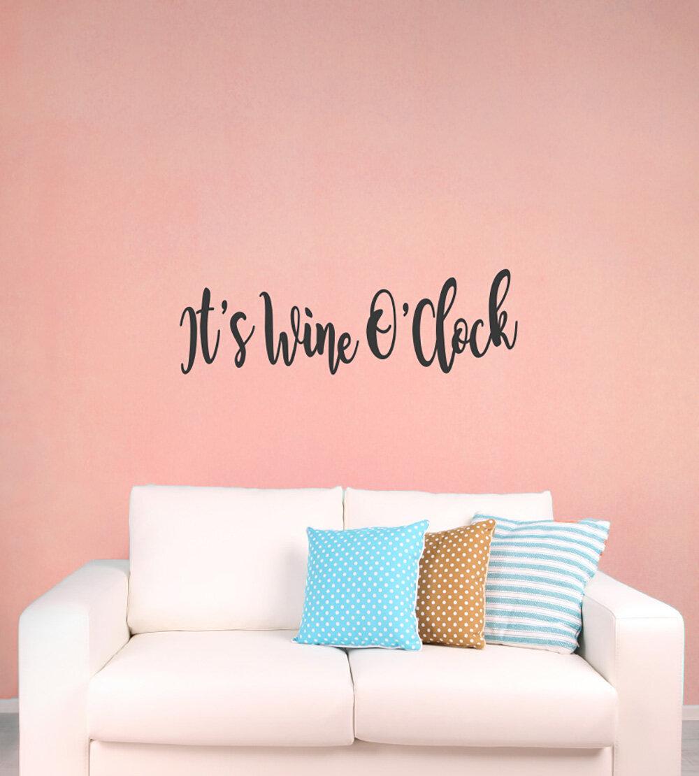 Ebern Designs It S Wine O Clock Vinyl Words Wall Decal Wayfair