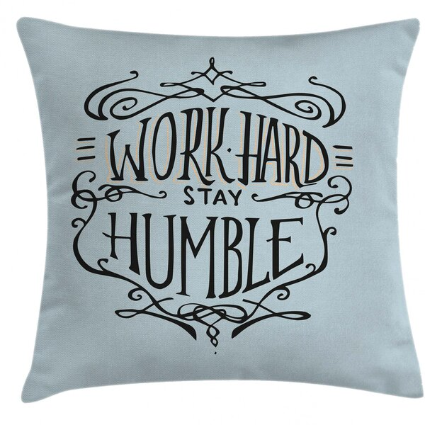 East Urban Home Work Hard Stay Humble Indoor Outdoor36 Throw Pillow Cover Wayfair