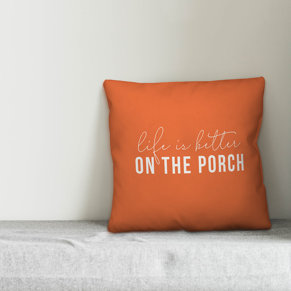 Millwood Pines Montrose Life Is Better On The Porch Indoor Outdoor Throw Pillow Wayfair