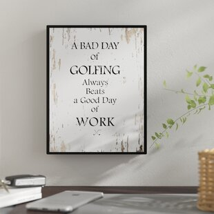 Funny Quote Saying U0027A Bad Day Of Golfing Always Beats A Good Day Of Worku0027  Framed Textual Art On Canvas