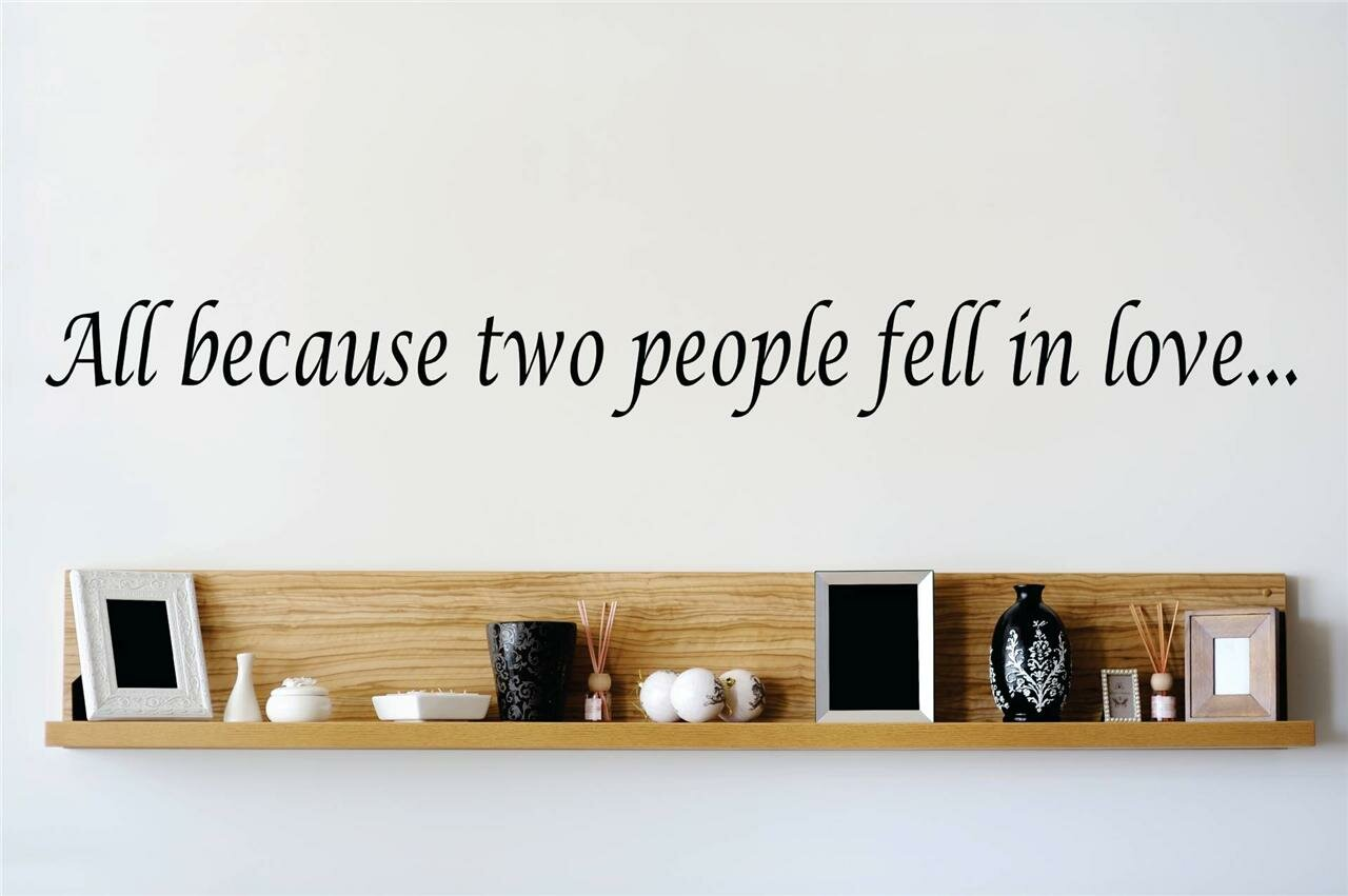 Design with vinyl all because two people fell in love wall decal wayfair