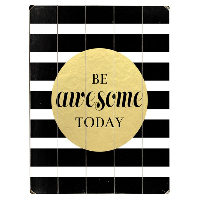Artehouse Llc Be Awesome Today Textual Art Multi Piece Image On Wood Wayfair Ca