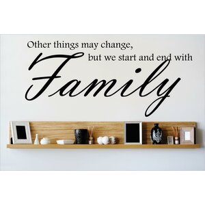 Other Things May Change, But We Start and End with Family Wall Decal