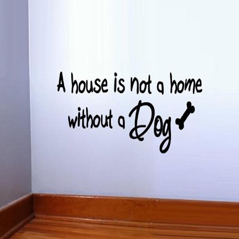 A House Is Not A Home Without A Dog Wall Decal