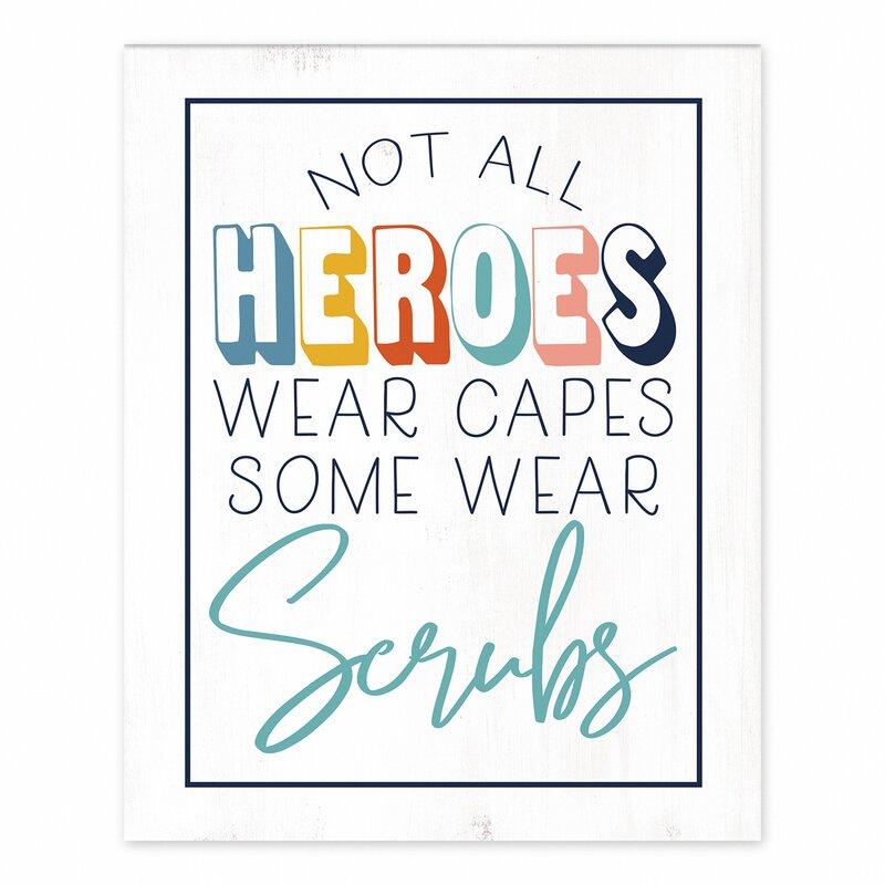 Trinx Not All Heros Wear Capes Some Wear Scrubs Easelback Decorative Plaque Wayfair
