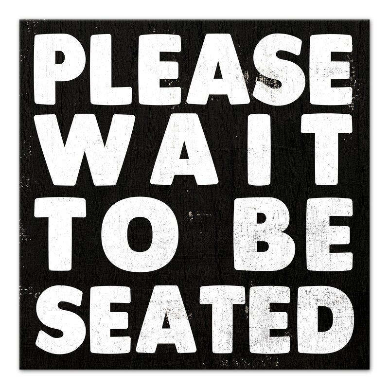 Jaxn Please Wait To Be Seated Textual Art On Canvas Wayfair