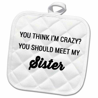 3drose3drose You Think I M Crazy You Should Meet My Sister Potholder 3drose Dailymail