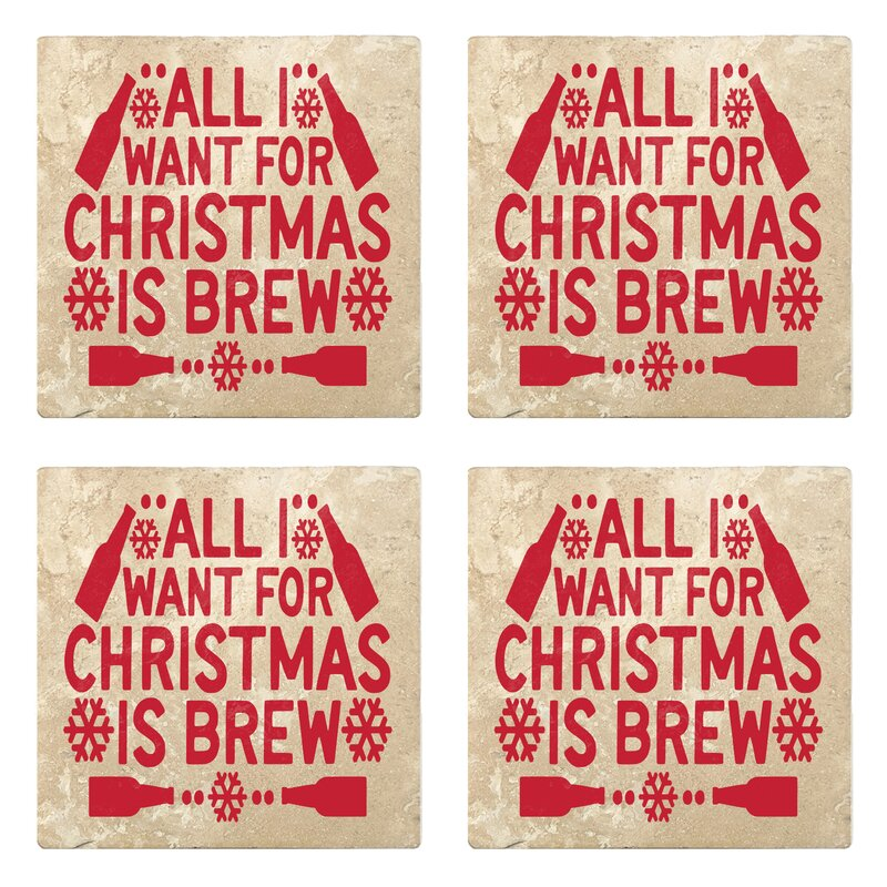 The Holiday Aisle All I Want For Christmas Is Brew Absorbent Stone Holiday Christmas Drink Coasters Wayfair