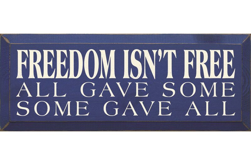 Freedom Isn't Free - All Gave Some - Some Gave All