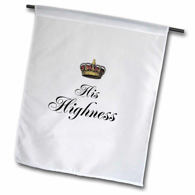 3drose His Highness Polyester 18 X 12 In Garden Flag Wayfair