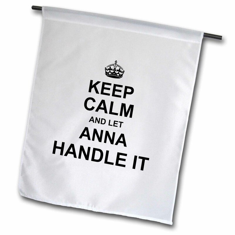 3drose Keep Calm And Let Anna Handle It Polyester 27 X 18 In Garden Flag Wayfair