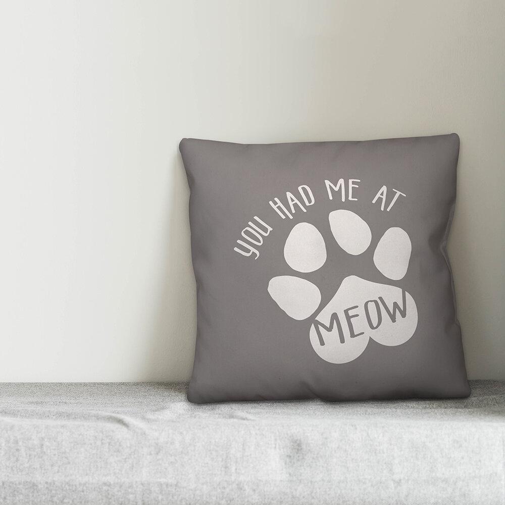 Red Barrel Studio Rencher You Had Me At Meow Throw Pillow Wayfair