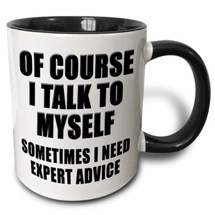 Of Course I Talk To Myself Sometimes I Need Expert Advice Coffee Mug