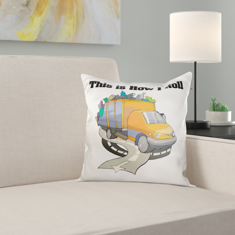 East Urban Home This Is How I Roll Garbage Truck Garbageman Design Pillow Cover Wayfair