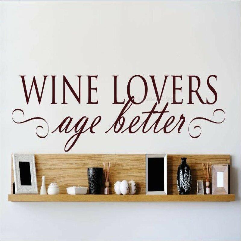 Winston Porter Wine Lovers Age Better Wall Decal Wayfair