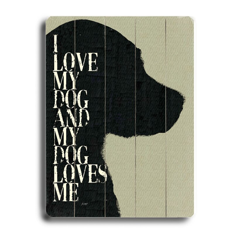 Artehouse Llc I Love My Dog And My Dog Loves Me By Lisa Weedn Unframed Graphic Art Print On Wood Reviews Wayfair
