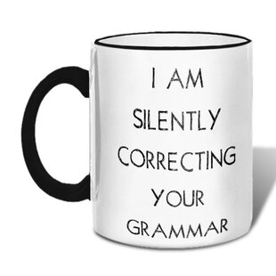I Am Silently Correcting Your Grammar Mug