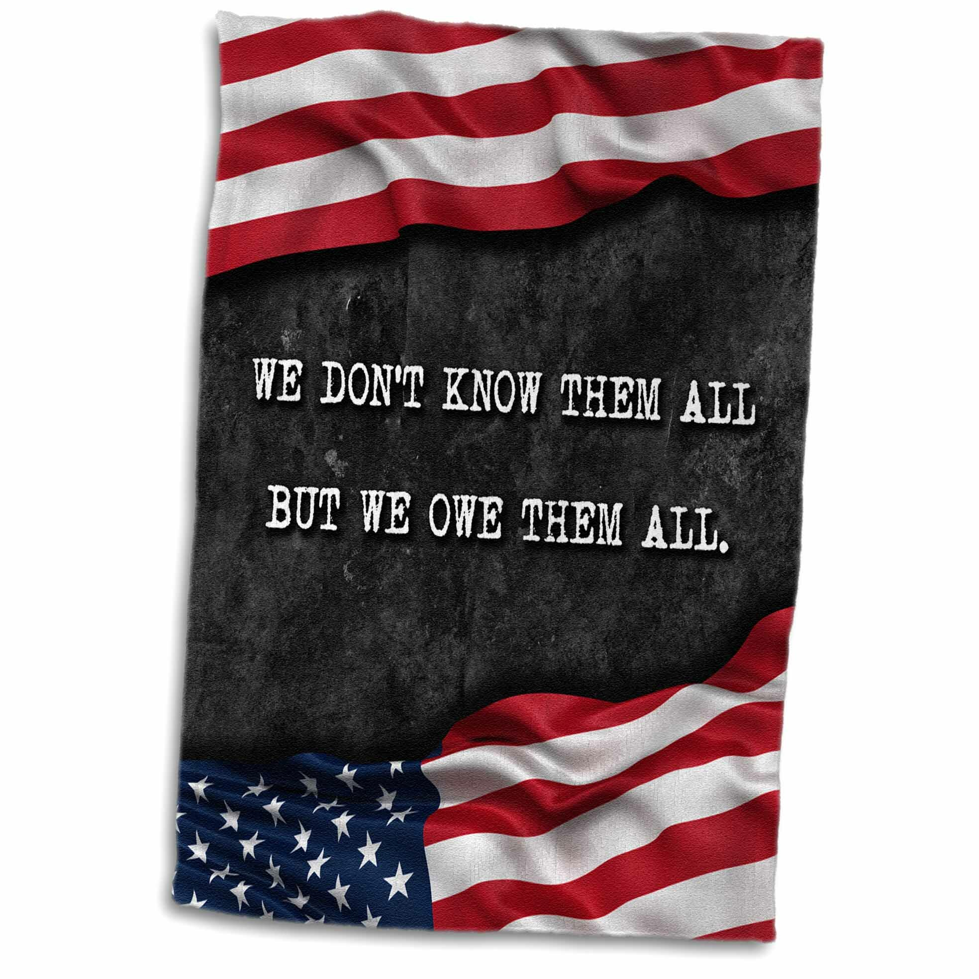 East Urban Home Pierson We Do Not Know Them All But We Owe Them All Veterans Patriotic Quote Hand Tea Towel Wayfair