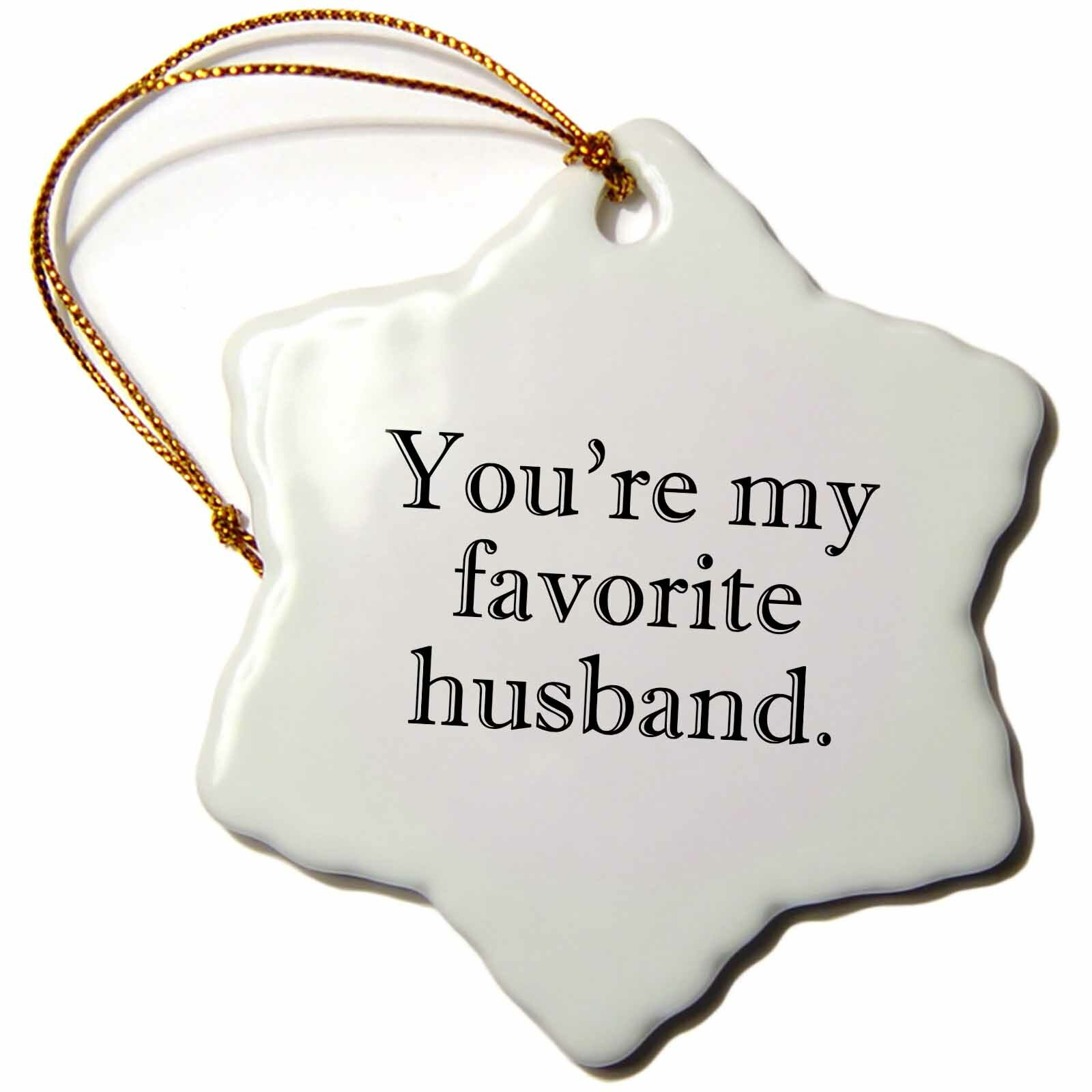 The Holiday Aisle You Re My Favorite Husband Snowflake Holiday Shaped Ornament Wayfair
