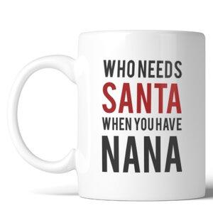Who Needs Santa Nana Mug
