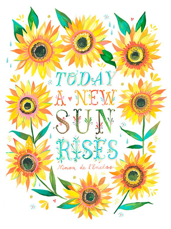 'A New Sun Rises' quote by l'Enclos and sunflower art by Katie Daisy. Happy LOVE Day, Lovelies! Poetry, handlettered art, and colorful Valentine's Day finds await on Hello Lovely Studio!