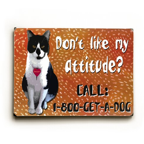 Don't Like My Attitude? by Kate Ward Thacker Graphic Art Plaque