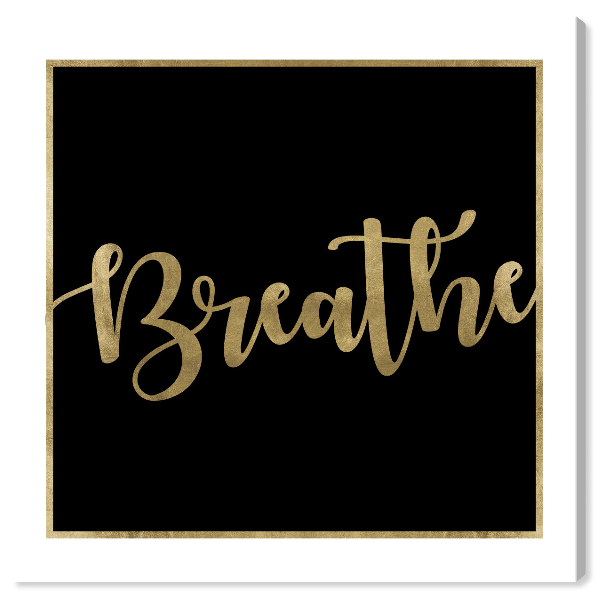 Art Remedy Oliver Gal Breathe Black And Gold Textual Art Print On Canvas Wayfair