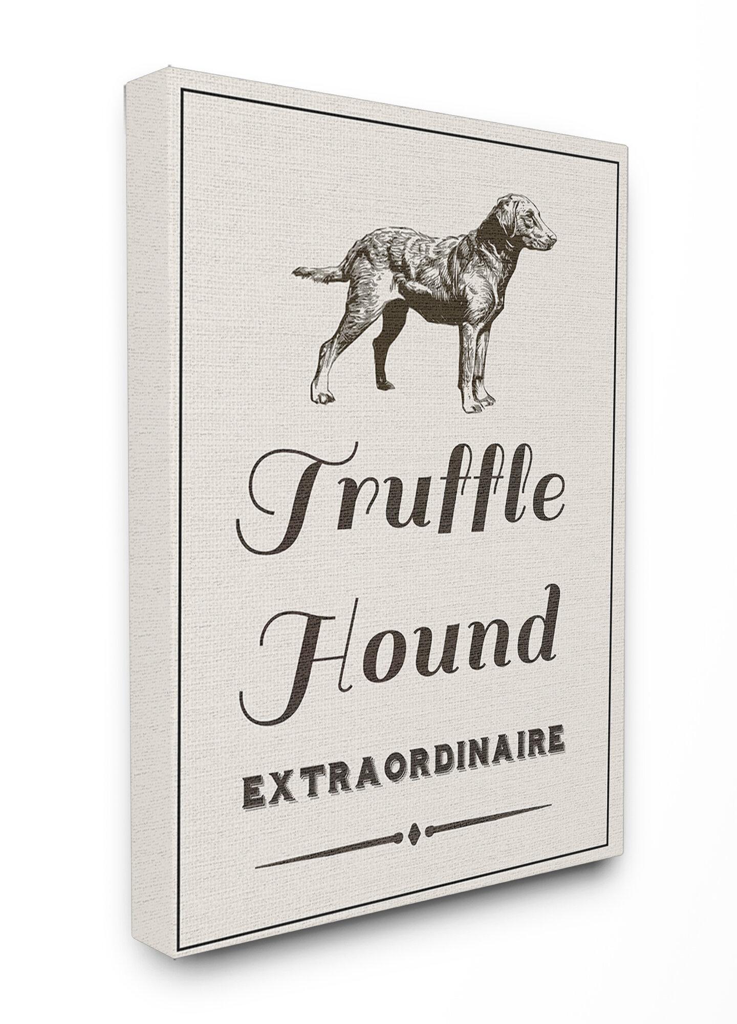 Winston Porter Truffle Hound Extraordinaire By Daphne Polselli Textual Art Print On Canvas Wayfair